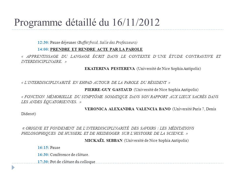 Programme détaillé du 16/11/2012 12:30: Pause déjeuner (Buffet froid, Salle des Professeurs) 14:00: PRENDRE ET RENDRE ACTE PAR LA PAROLE « APPRENTISSA