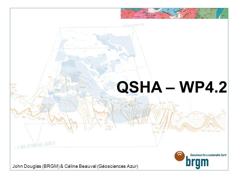 John Douglas (BRGM) & Céline Beauval (Géosciences Azur) QSHA – WP4.2