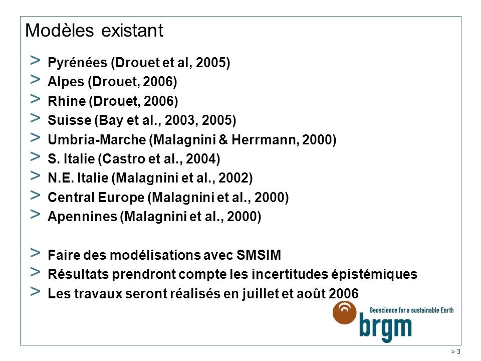 > 3 Modèles existant > Pyrénées (Drouet et al, 2005) > Alpes (Drouet, 2006) > Rhine (Drouet, 2006) > Suisse (Bay et al., 2003, 2005) > Umbria-Marche (Malagnini & Herrmann, 2000) > S.