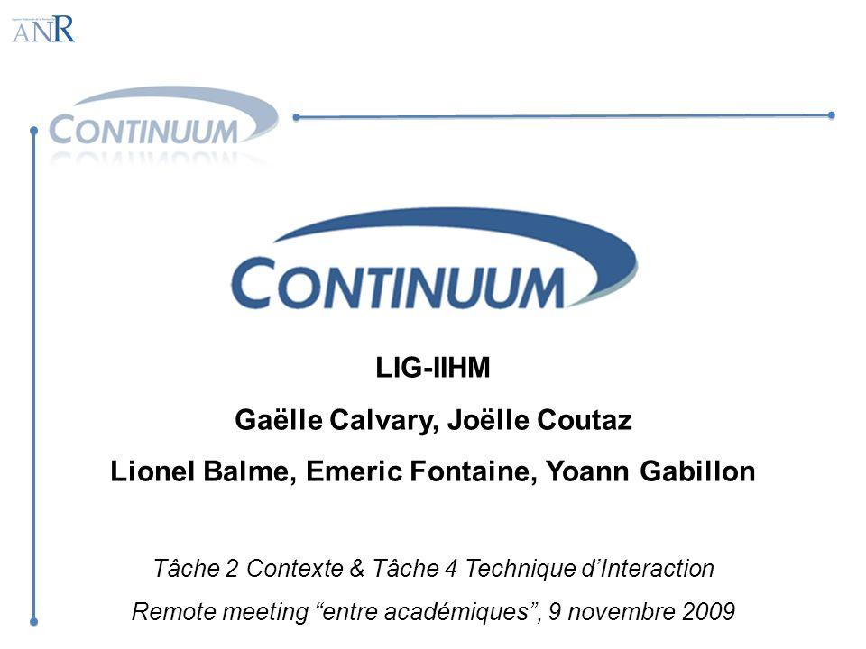 LIG-IIHM Gaëlle Calvary, Joëlle Coutaz Lionel Balme, Emeric Fontaine, Yoann Gabillon Tâche 2 Contexte & Tâche 4 Technique dInteraction Remote meeting