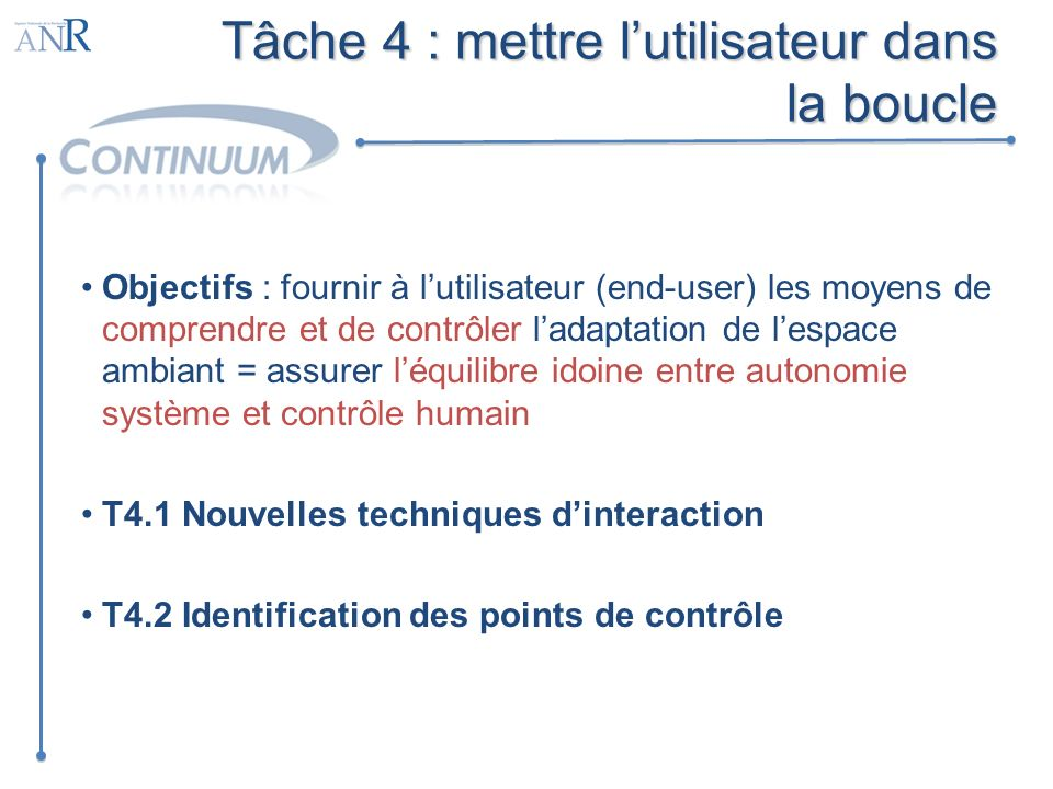 Tâche 4 : mettre lutilisateur dans la boucle Objectifs : fournir à lutilisateur (end-user) les moyens de comprendre et de contrôler ladaptation de les