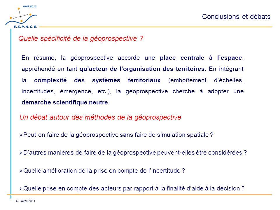 4-5 Avril 2011 Conclusions et débats Quelle spécificité de la géoprospective ? En résumé, la géoprospective accorde une place centrale à lespace, appr