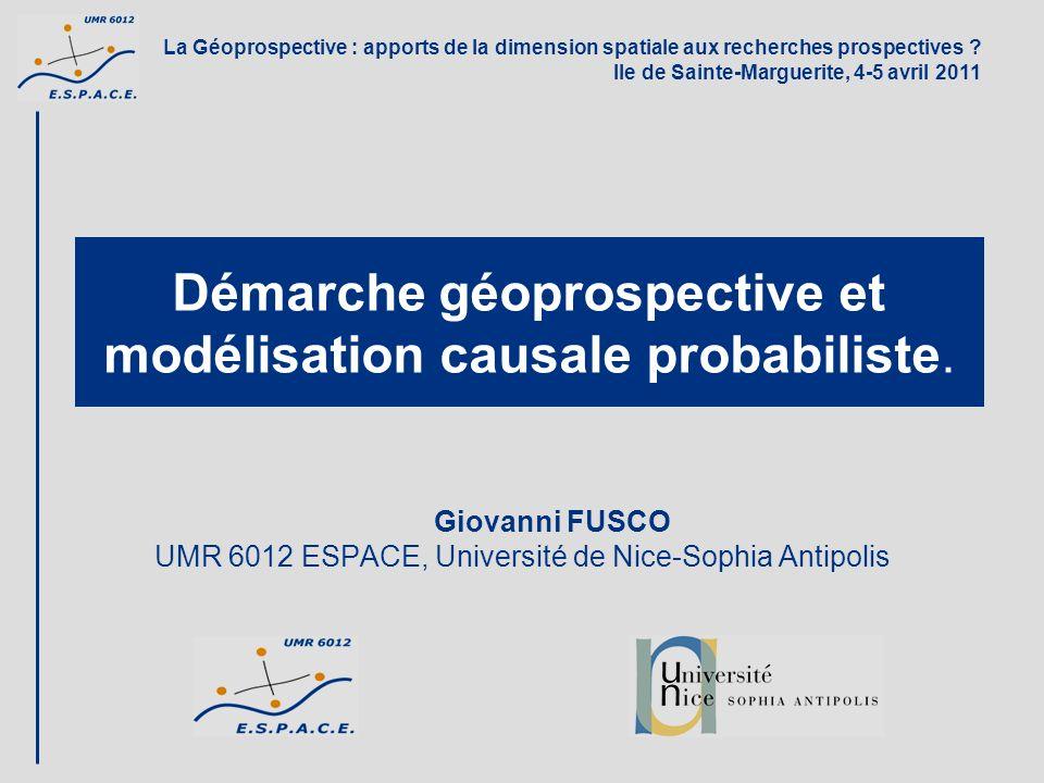 Démarche géoprospective et modélisation causale probabiliste Démarche géoprospective et modélisation causale probabiliste. Giovanni FUSCO UMR 6012 ESP