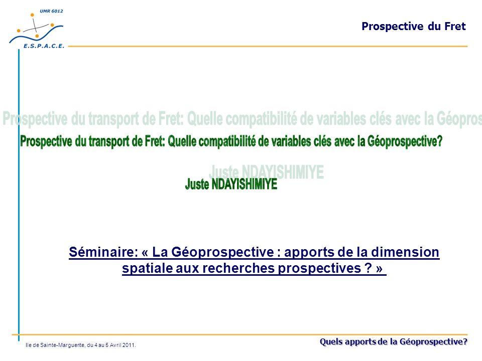 Quels apports de la Géoprospective? Ile de Sainte-Marguerite, du 4 au 5 Avril 2011. Prospective du Fret Séminaire: « La Géoprospective : apports de la