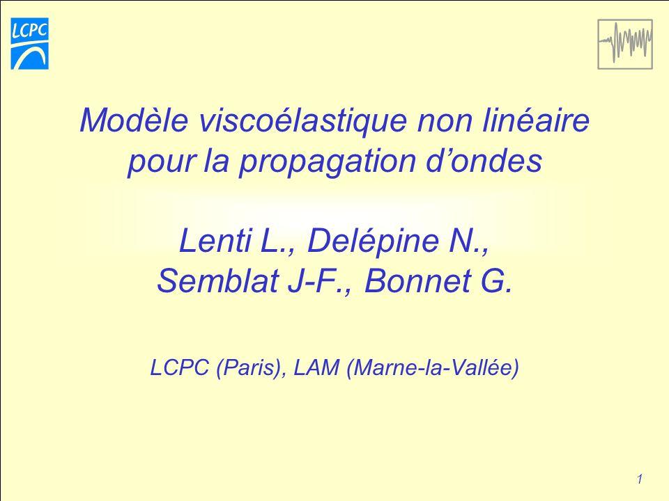 1 Modèle viscoélastique non linéaire pour la propagation dondes Lenti L., Delépine N., Semblat J-F., Bonnet G.