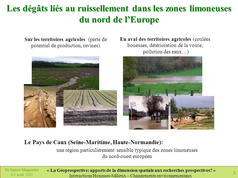 3 Ile Sainte-Marguerite 4-5 avril 2011 « La Géoprospective: apports de la dimension spatiale aux recherches prospectives? » Interactions Hommes-Milieu