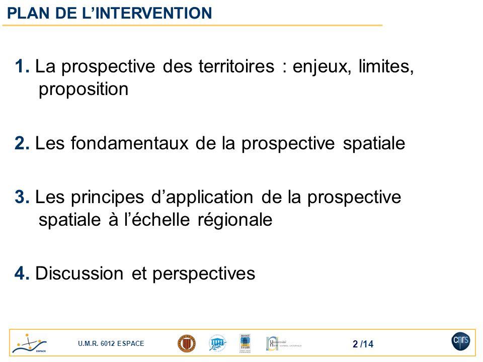 U.M.R. 6012 ESPACE 2 /14 1. La prospective des territoires : enjeux, limites, proposition 2. Les fondamentaux de la prospective spatiale 3. Les princi