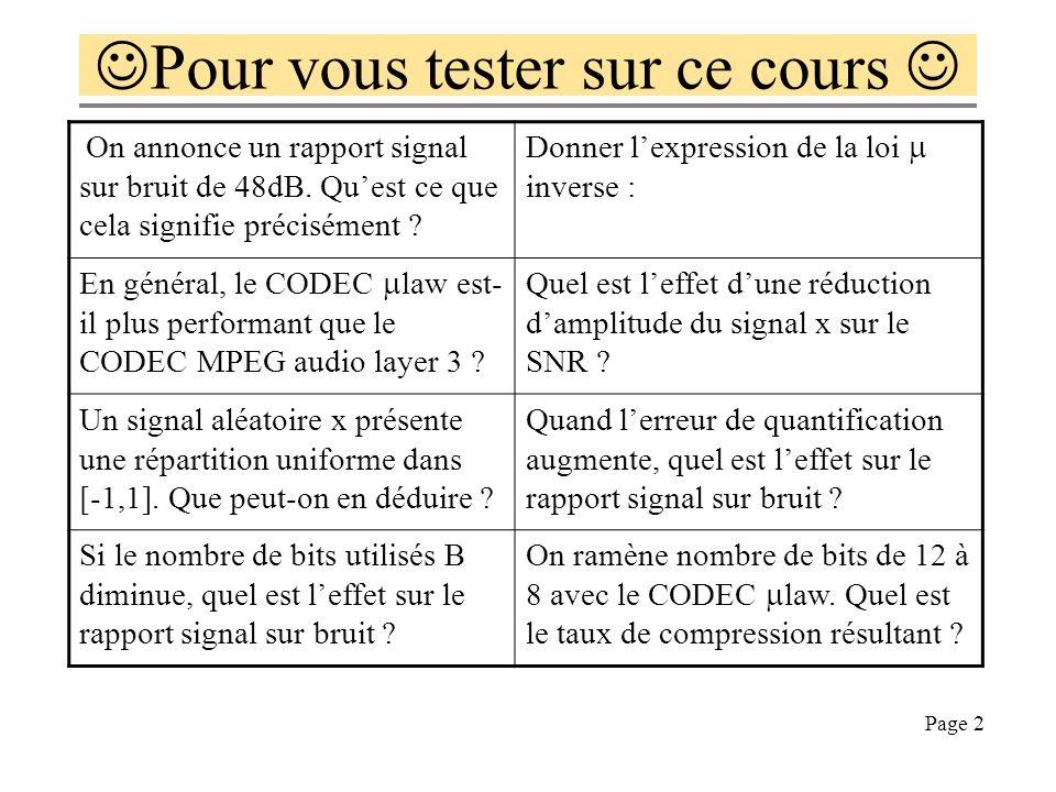 Page 12 law: loi de quantification non uniforme Les niveaux de quantification sont mal utilisés par le signal x(nTe) quand la répartition des échantillons nest pas uniforme, il en résulte une chute de x, donc du rapport signal sur bruit.