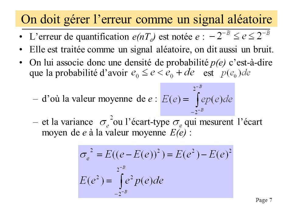 Page 7 On doit gérer lerreur comme un signal aléatoire Lerreur de quantification e(nT e ) est notée e : Elle est traitée comme un signal aléatoire, on dit aussi un bruit.