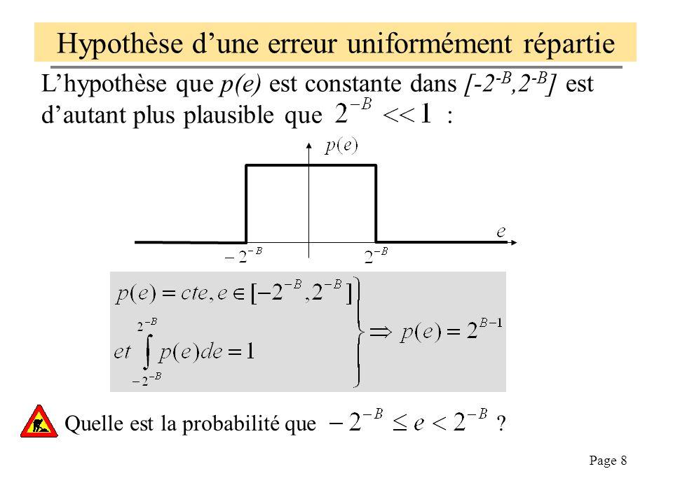 Page 8 Hypothèse dune erreur uniformément répartie Lhypothèse que p(e) est constante dans [-2 -B,2 -B ] est dautant plus plausible que : Quelle est la probabilité que ?