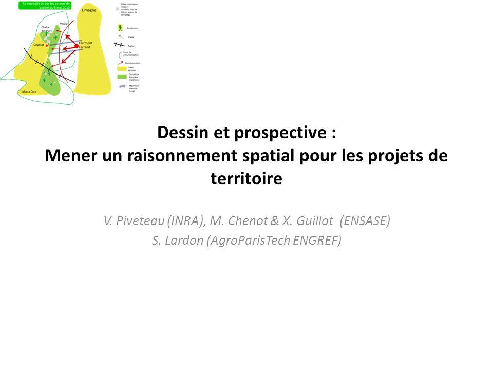 Dessin et prospective : Mener un raisonnement spatial pour les projets de territoire V. Piveteau (INRA), M. Chenot & X. Guillot (ENSASE) S. Lardon (Ag