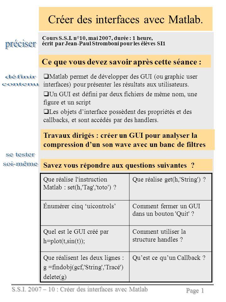 S.S.I. 2007 – 10 : Créer des interfaces avec Matlab Page 1 Créer des interfaces avec Matlab. Cours S.S.I. n°10, mai 2007, durée : 1 heure, écrit par J