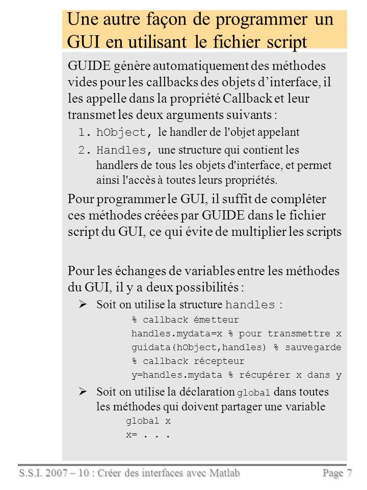 S.S.I. 2007 – 10 : Créer des interfaces avec Matlab Page 7 Une autre façon de programmer un GUI en utilisant le fichier script GUIDE génère automatiqu