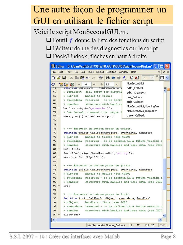 S.S.I. 2007 – 10 : Créer des interfaces avec Matlab Page 8 Une autre façon de programmer un GUI en utilisant le fichier script Voici le script MonSeco