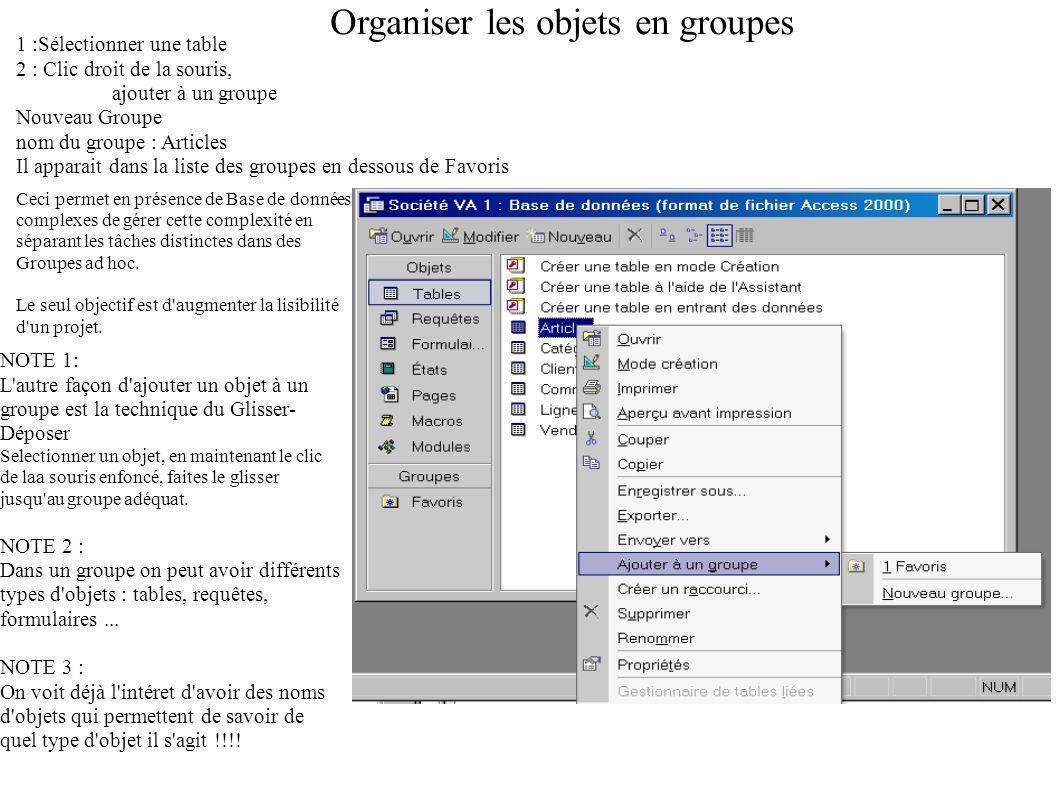 Organiser les objets en groupes 1 :Sélectionner une table 2 : Clic droit de la souris, ajouter à un groupe Nouveau Groupe nom du groupe : Articles Il apparait dans la liste des groupes en dessous de Favoris Ceci permet en présence de Base de données complexes de gérer cette complexité en séparant les tâches distinctes dans des Groupes ad hoc.