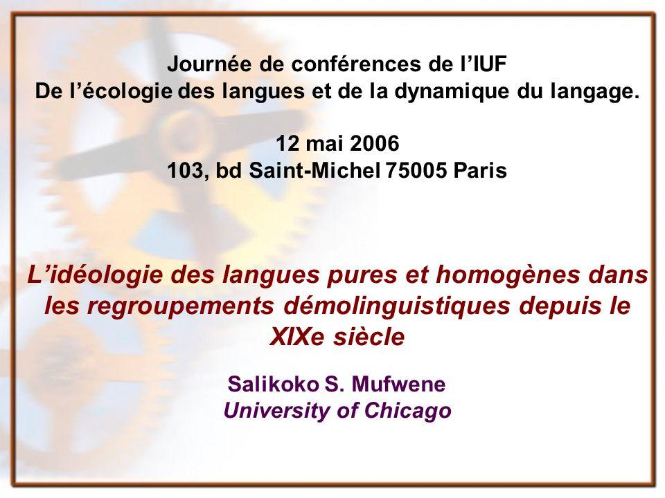 Journée de conférences de lIUF De lécologie des langues et de la dynamique du langage. 12 mai 2006 103, bd Saint-Michel 75005 Paris Lidéologie des lan