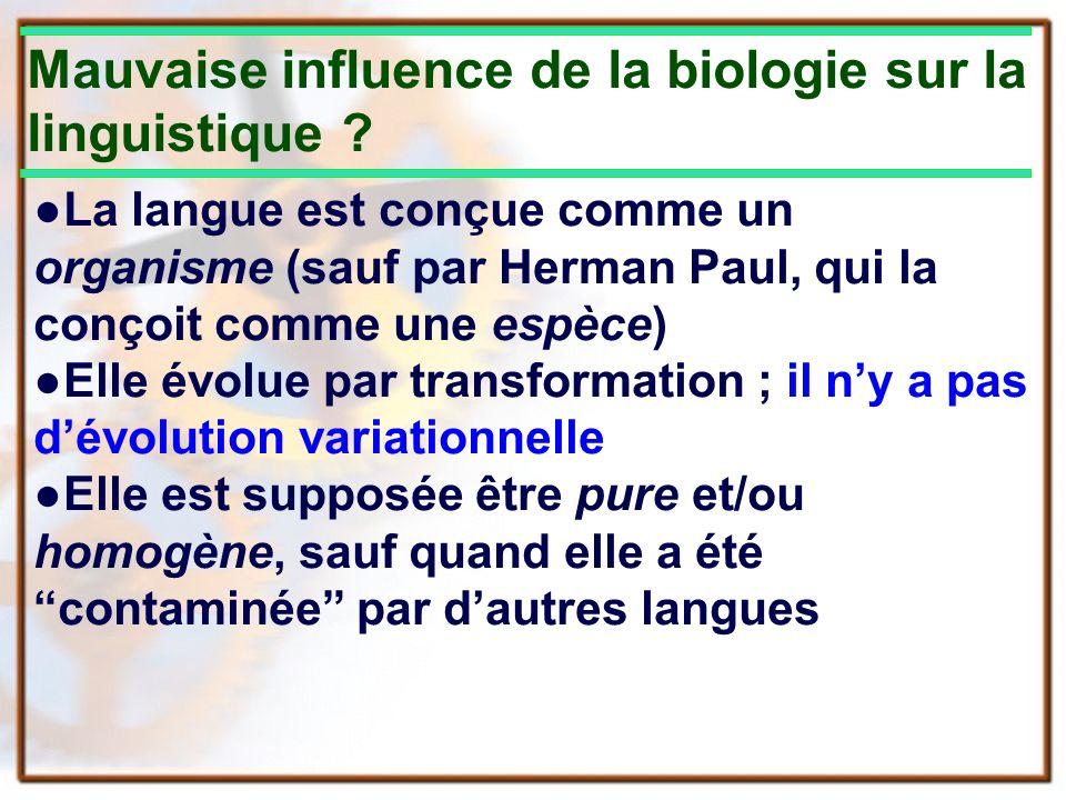 Mauvaise influence de la biologie sur la linguistique ? La langue est conçue comme un organisme (sauf par Herman Paul, qui la conçoit comme une espèce