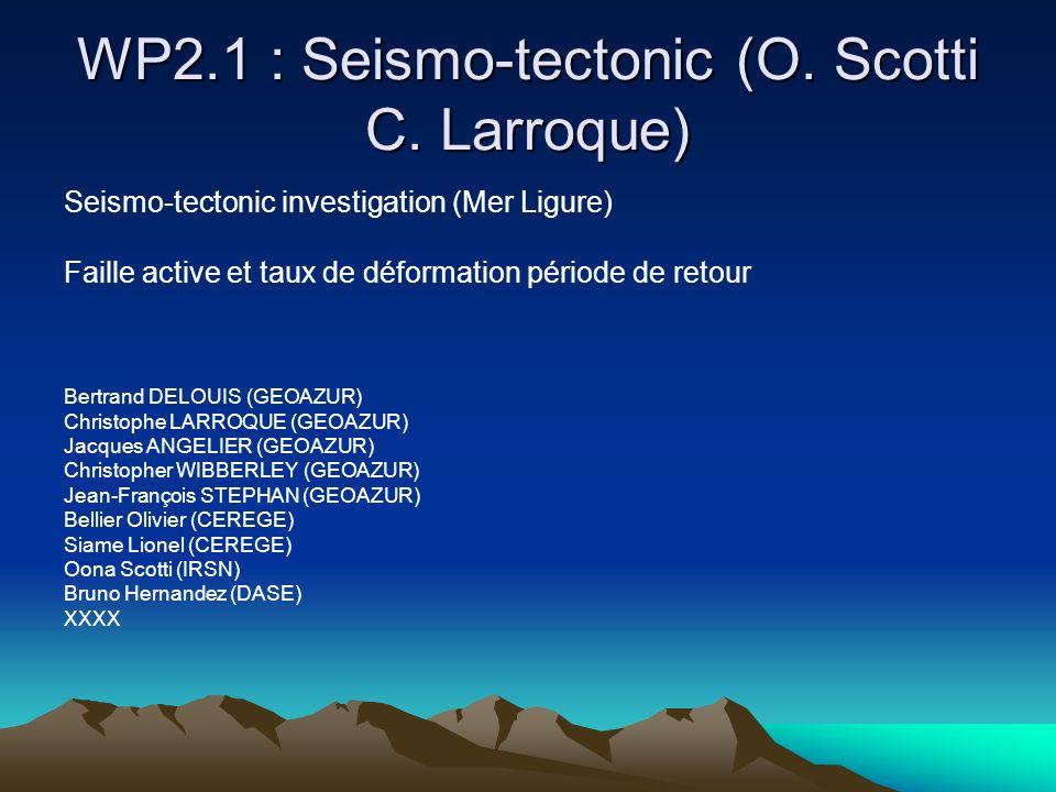 WP2.1 : Seismo-tectonic (O.Scotti C.