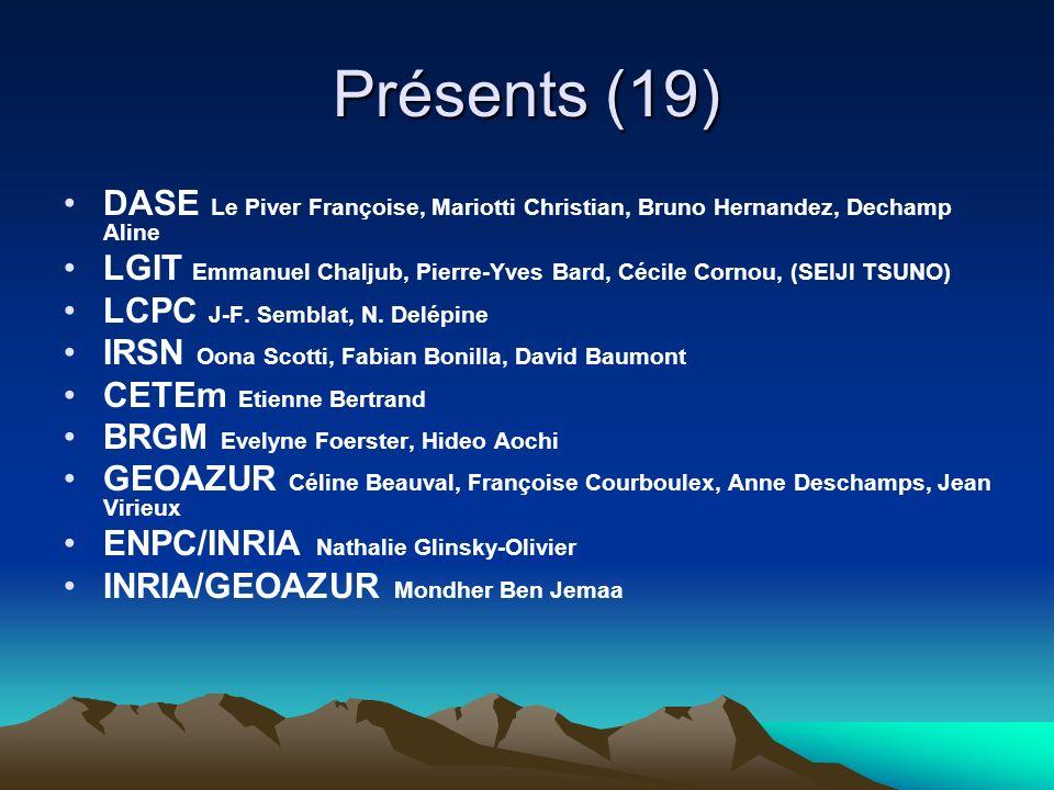 Présents (19) DASE Le Piver Françoise, Mariotti Christian, Bruno Hernandez, Dechamp Aline LGIT Emmanuel Chaljub, Pierre-Yves Bard, Cécile Cornou, (SEIJI TSUNO) LCPC J-F.