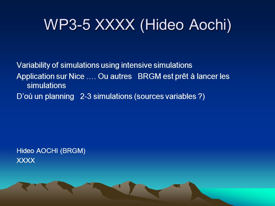 WP3-5 XXXX (Hideo Aochi) Variability of simulations using intensive simulations Application sur Nice …. Ou autres BRGM est prêt à lancer les simulatio