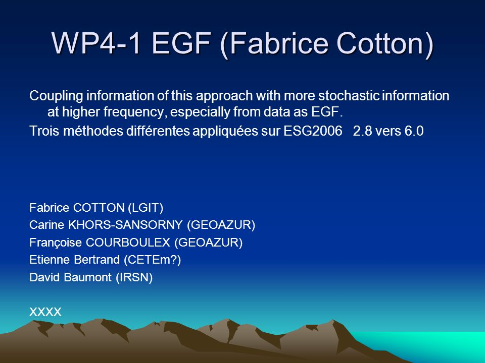 WP4-1 EGF (Fabrice Cotton) Coupling information of this approach with more stochastic information at higher frequency, especially from data as EGF. Tr