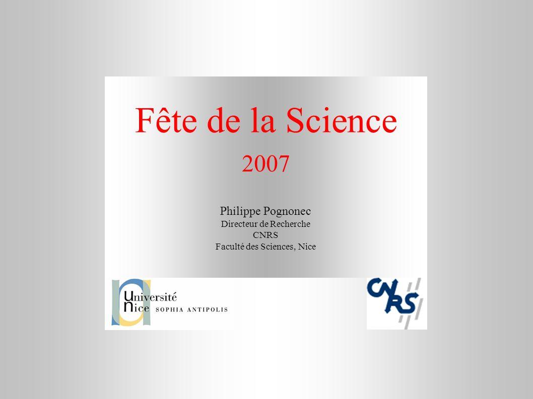 Fête de la Science 2007 Philippe Pognonec Directeur de Recherche CNRS Faculté des Sciences, Nice