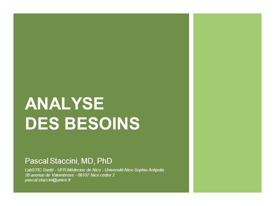 ANALYSE DES BESOINS Pascal Staccini, MD, PhD LabSTIC Santé - UFR Médecine de Nice - Université Nice-Sophia Antipolis 28 avenue de Valombrose - 06107 N