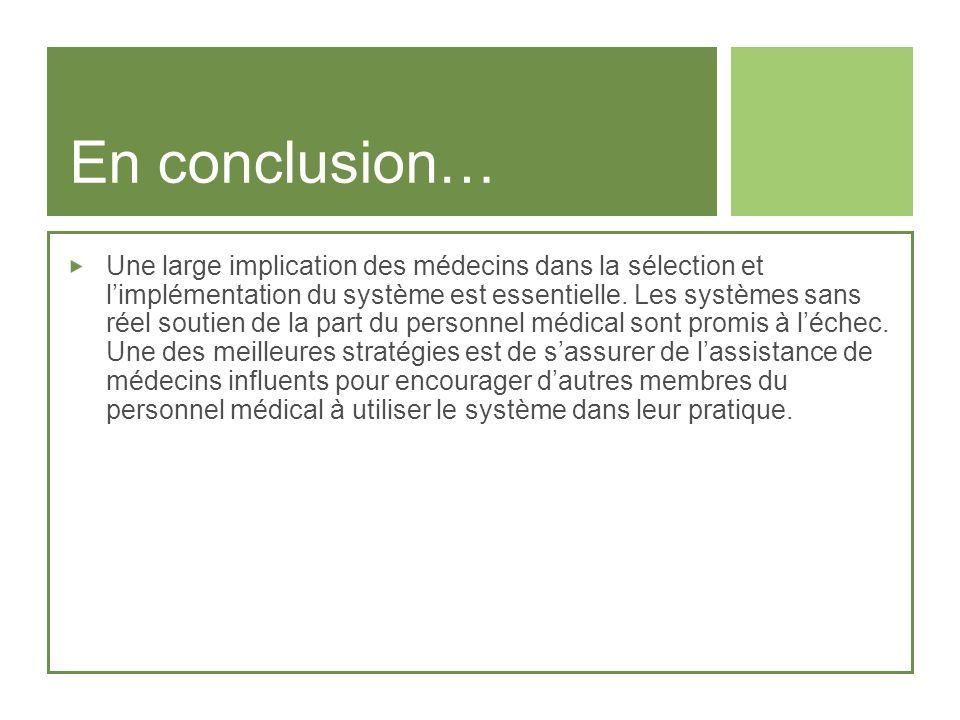 En conclusion… Une large implication des médecins dans la sélection et limplémentation du système est essentielle. Les systèmes sans réel soutien de l