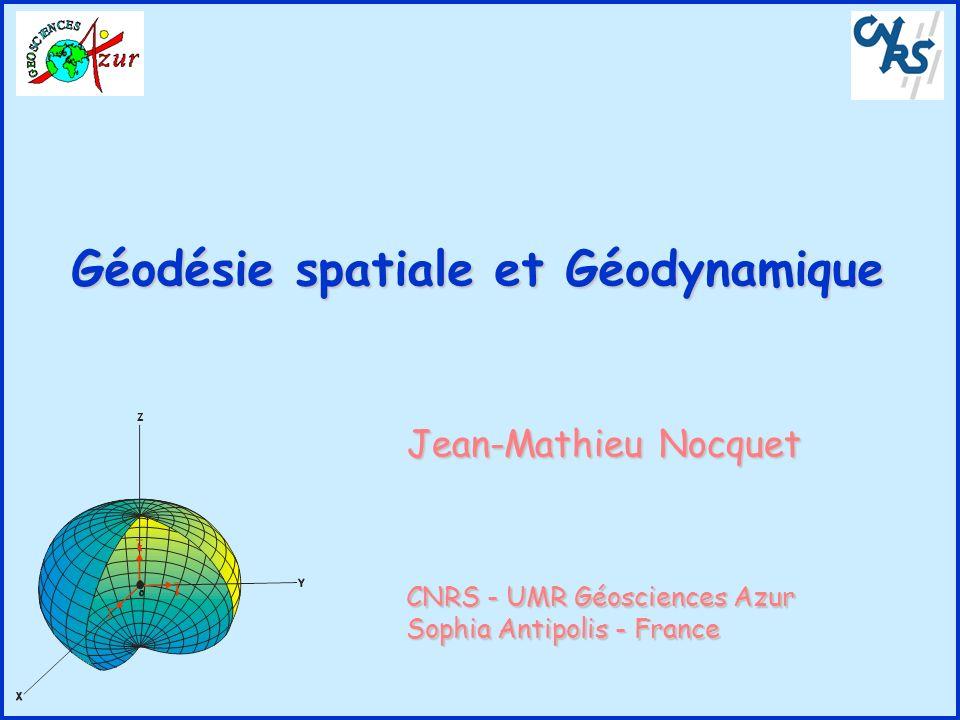 Géodésie spatiale et Géodynamique Jean-Mathieu Nocquet CNRS - UMR Géosciences Azur Sophia Antipolis - France