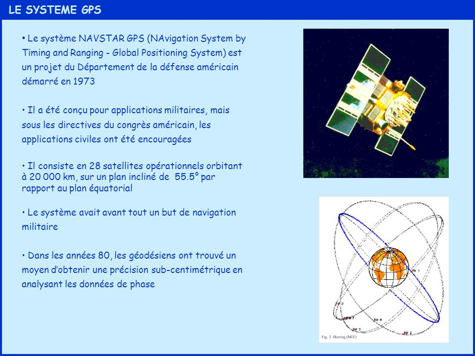 LE SYSTEME GPS Le système NAVSTAR GPS (NAvigation System by Timing and Ranging - Global Positioning System) est un projet du Département de la défense