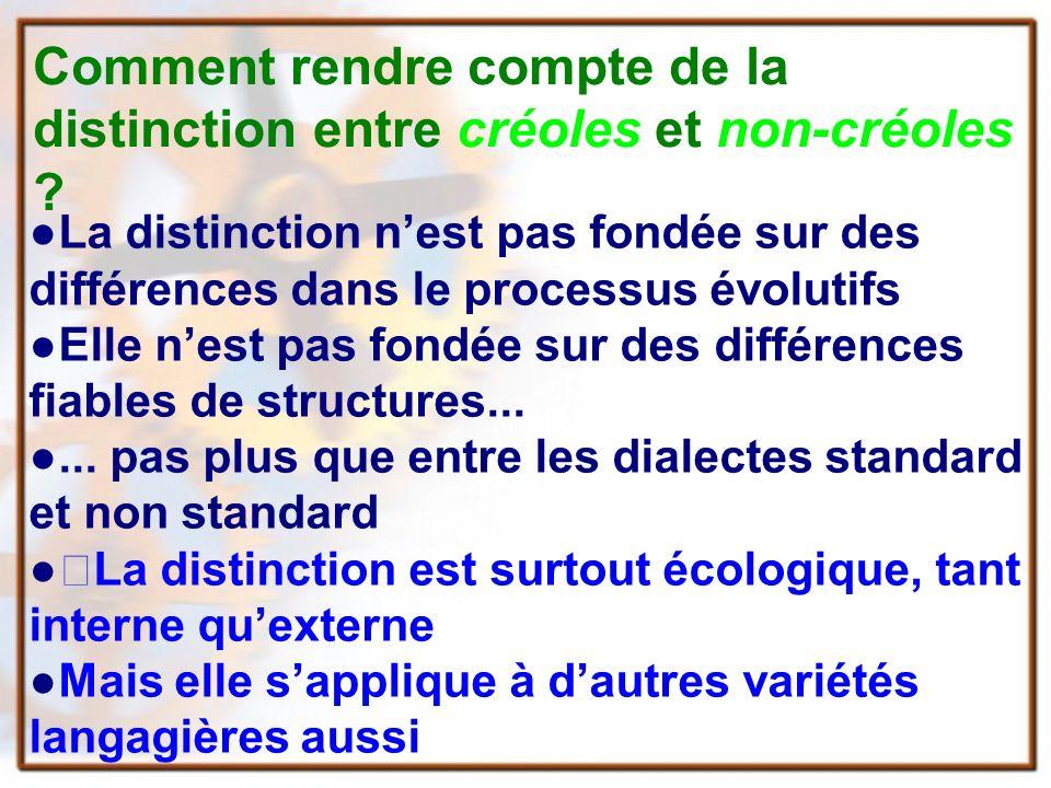 Comment rendre compte de la distinction entre créoles et non-créoles .