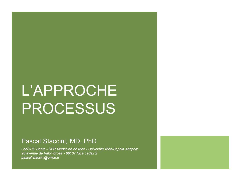 LAPPROCHE PROCESSUS Pascal Staccini, MD, PhD LabSTIC Santé - UFR Médecine de Nice - Université Nice-Sophia Antipolis 28 avenue de Valombrose - 06107 N