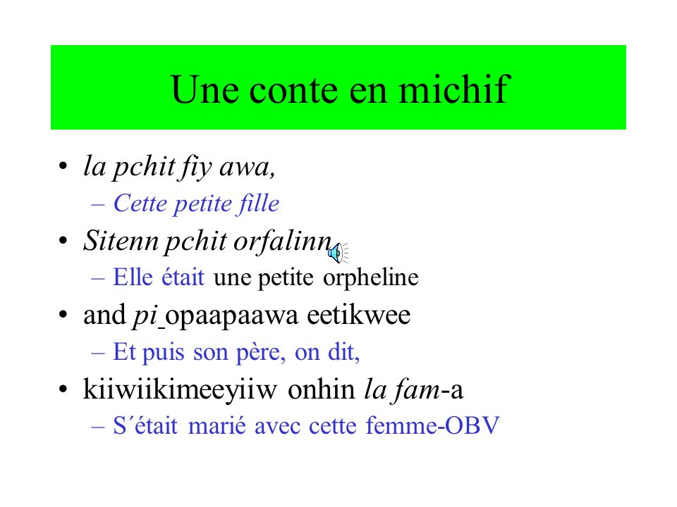 Obviation: exemples kiitipeeyimeewak Cinderella, la Candrieus-a elles sabusaient de Cendrillon me sii fiy kii-mayatishi-yi-w but her-PL girl(PL)PST-be-ugly-OBV-3 mais ses filles étaient laides