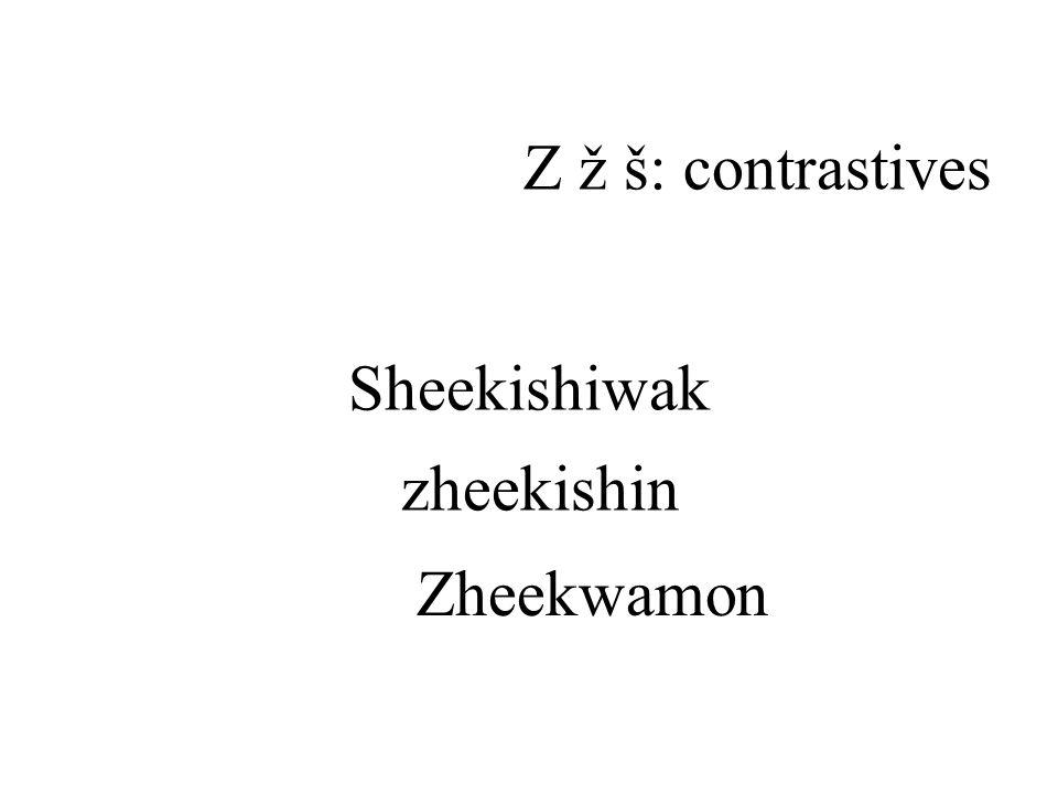 Sheekishiwak Z ž š: contrastives zheekishin Zheekwamon