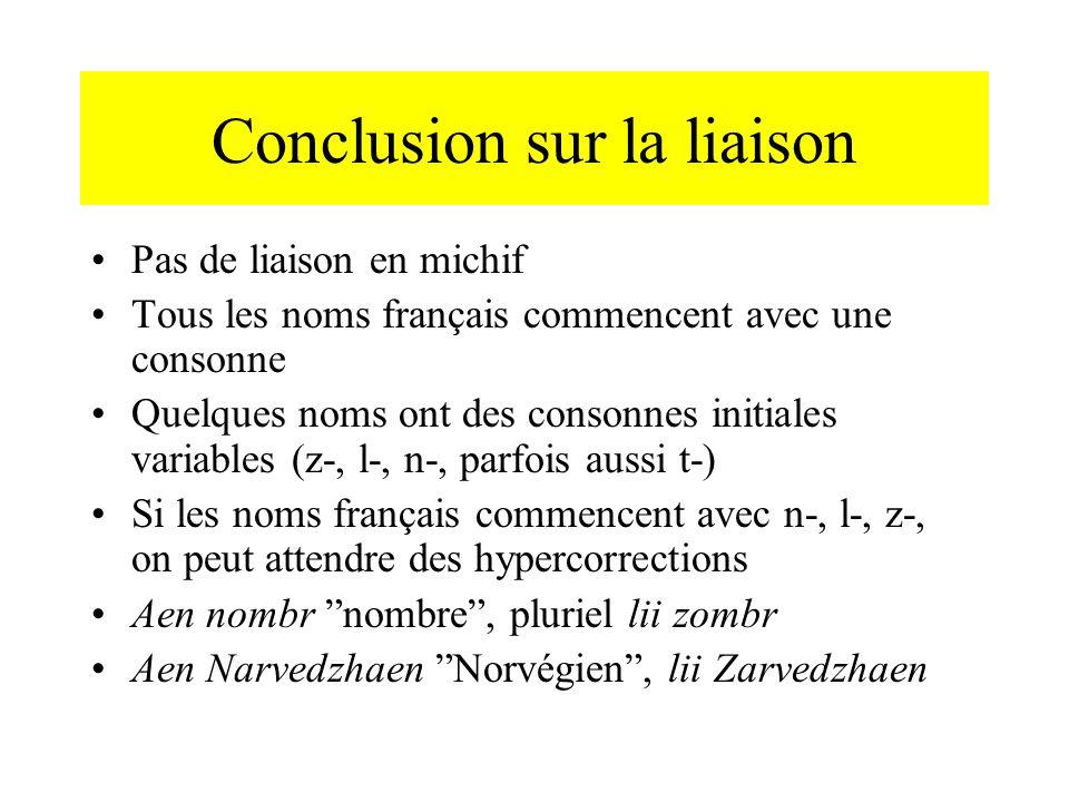 Conclusion sur la liaison Pas de liaison en michif Tous les noms français commencent avec une consonne Quelques noms ont des consonnes initiales varia