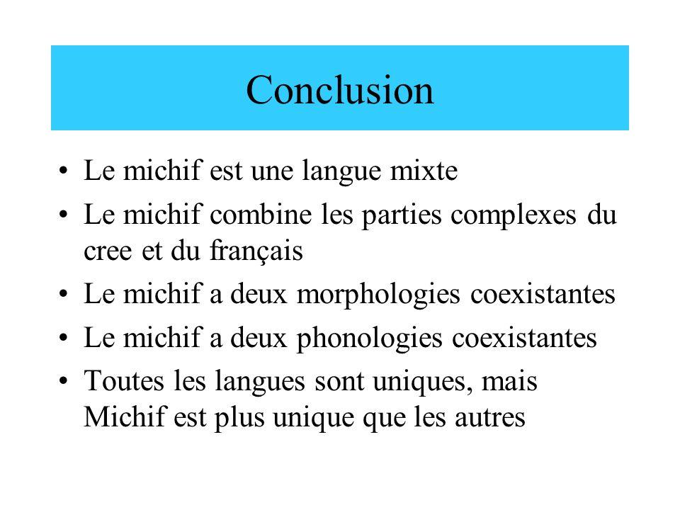 Conclusion Le michif est une langue mixte Le michif combine les parties complexes du cree et du français Le michif a deux morphologies coexistantes Le