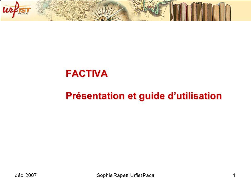 déc. 2007Sophie Rapetti Urfist Paca1 FACTIVA Présentation et guide dutilisation