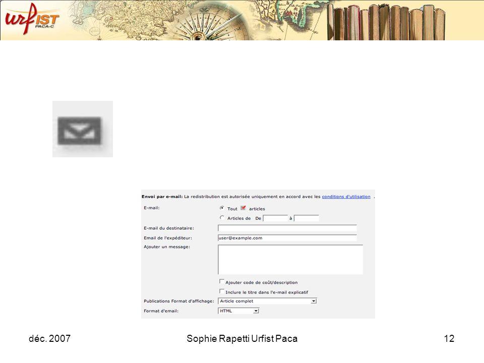 déc. 2007Sophie Rapetti Urfist Paca12 Envoi de larticle par email, possibilité denvoyer : article complet mots clés en contexte Article complet et ind