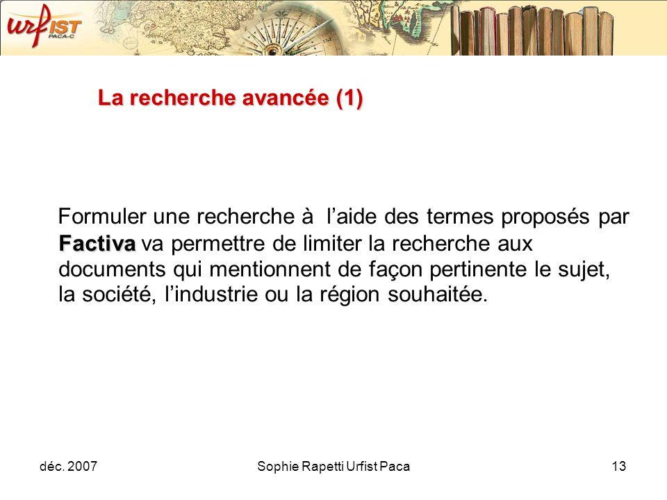 déc. 2007Sophie Rapetti Urfist Paca13 La recherche avancée (1) Factiva Formuler une recherche à laide des termes proposés par Factiva va permettre de
