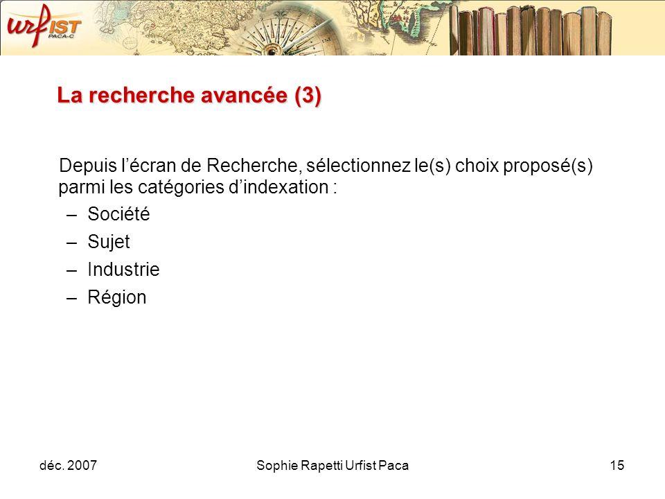 déc. 2007Sophie Rapetti Urfist Paca15 Depuis lécran de Recherche, sélectionnez le(s) choix proposé(s) parmi les catégories dindexation : –Société –Suj
