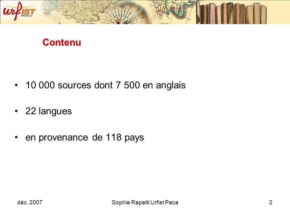 déc. 2007Sophie Rapetti Urfist Paca2 Contenu 10 000 sources dont 7 500 en anglais 22 langues en provenance de 118 pays