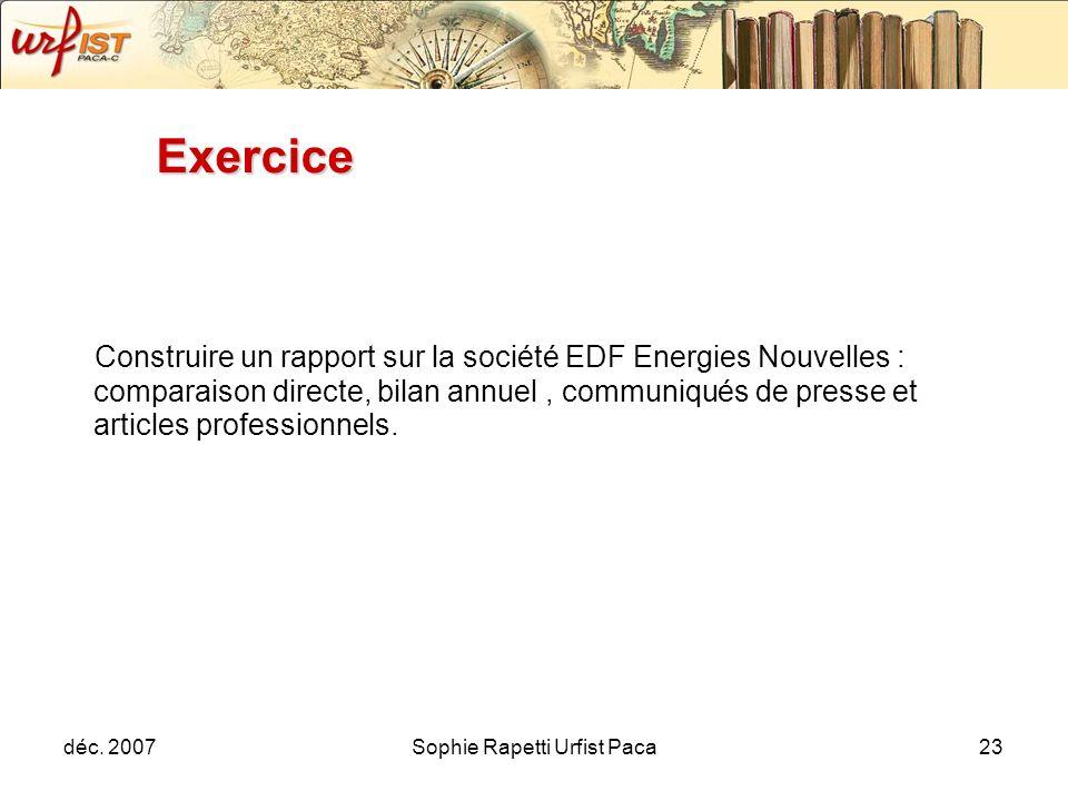déc. 2007Sophie Rapetti Urfist Paca23 Exercice Construire un rapport sur la société EDF Energies Nouvelles : comparaison directe, bilan annuel, commun