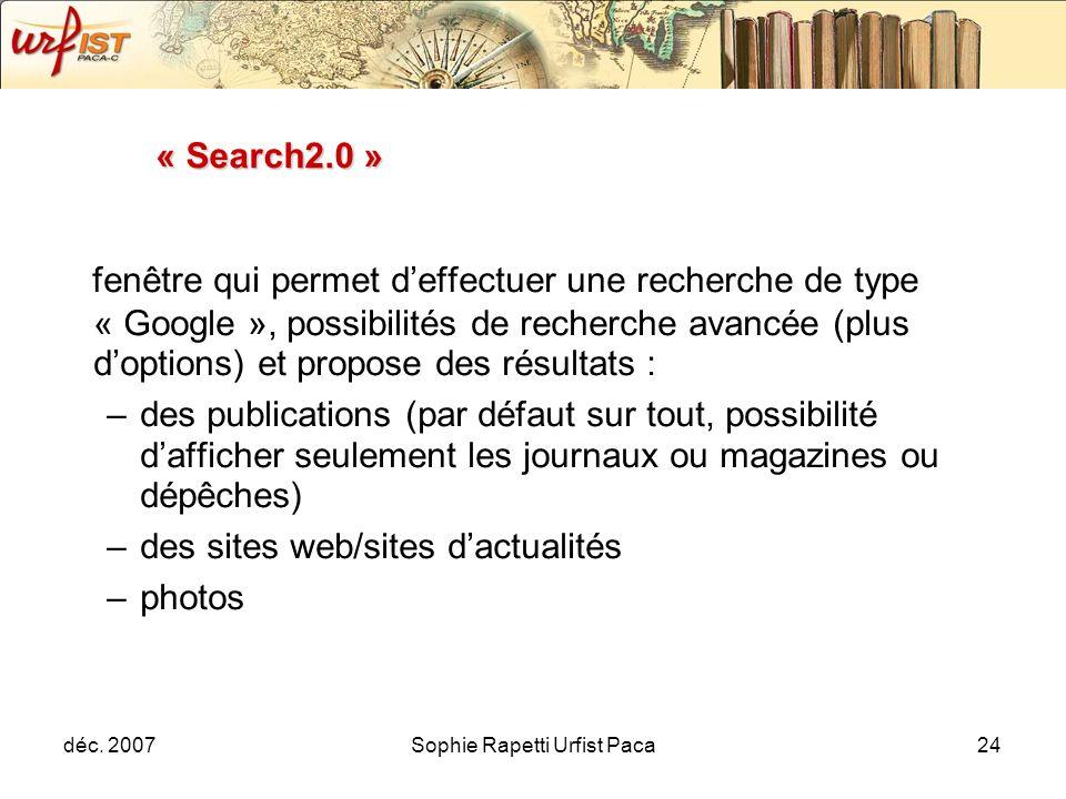 déc. 2007Sophie Rapetti Urfist Paca24 « Search2.0 » fenêtre qui permet deffectuer une recherche de type « Google », possibilités de recherche avancée