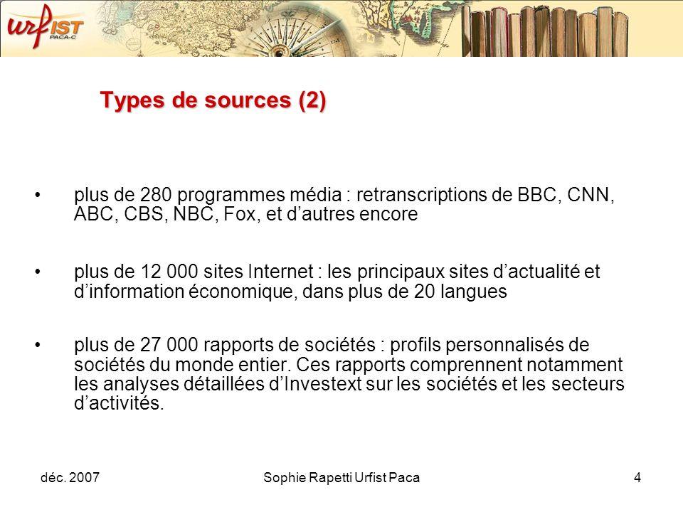 déc. 2007Sophie Rapetti Urfist Paca4 Types de sources (2) plus de 280 programmes média : retranscriptions de BBC, CNN, ABC, CBS, NBC, Fox, et dautres