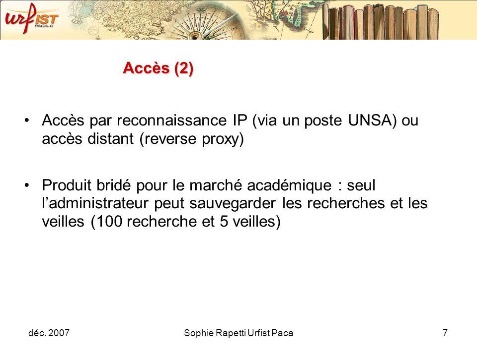 déc. 2007Sophie Rapetti Urfist Paca7 Accès par reconnaissance IP (via un poste UNSA) ou accès distant (reverse proxy) Produit bridé pour le marché aca