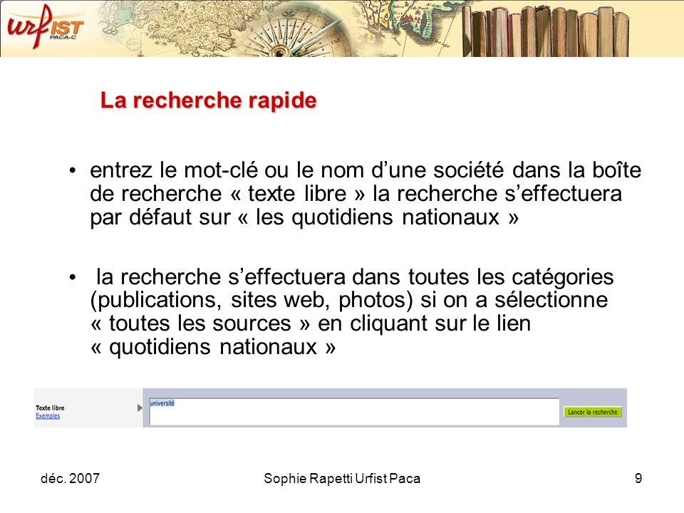 déc. 2007Sophie Rapetti Urfist Paca9 La recherche rapide entrez le mot-clé ou le nom dune société dans la boîte de recherche « texte libre » la recher