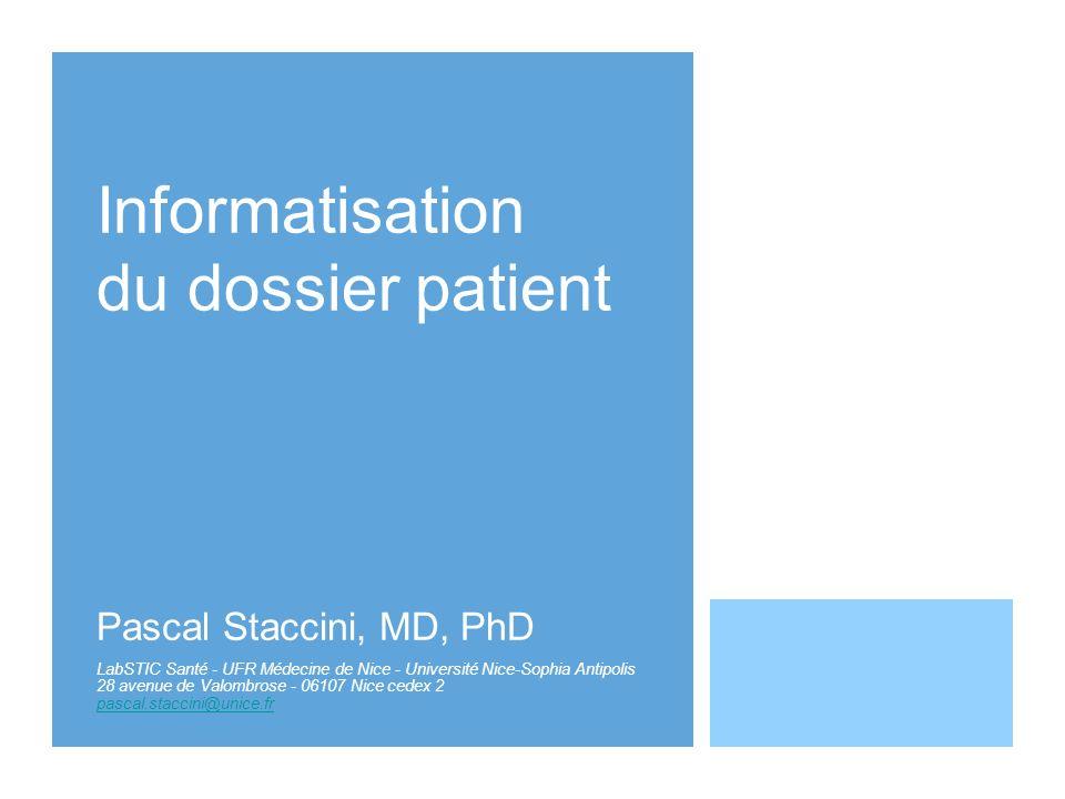 Informatisation du dossier patient Pascal Staccini, MD, PhD LabSTIC Santé - UFR Médecine de Nice - Université Nice-Sophia Antipolis 28 avenue de Valom