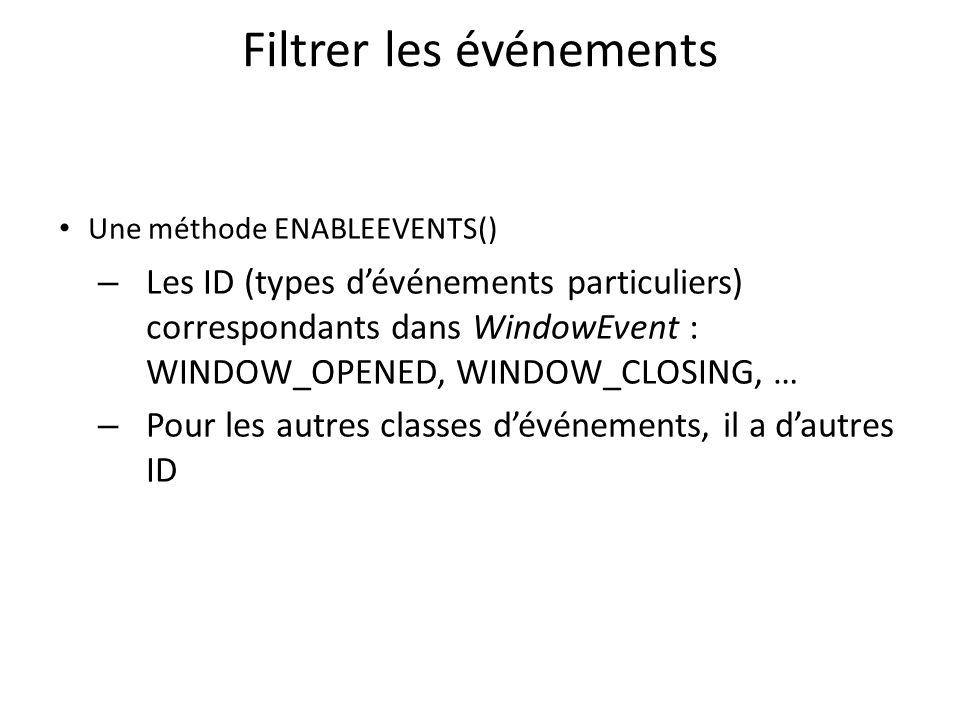Filtrer les événements Une méthode ENABLEEVENTS() – Les ID (types dévénements particuliers) correspondants dans WindowEvent : WINDOW_OPENED, WINDOW_CLOSING, … – Pour les autres classes dévénements, il a dautres ID 36