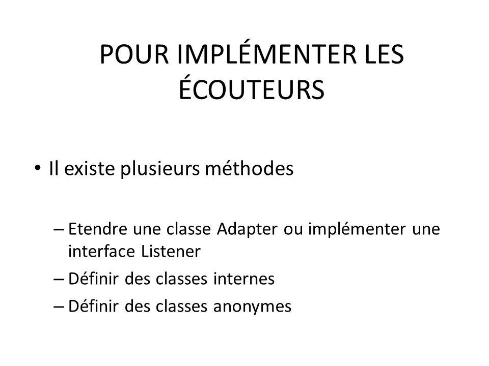 POUR IMPLÉMENTER LES ÉCOUTEURS Il existe plusieurs méthodes – Etendre une classe Adapter ou implémenter une interface Listener – Définir des classes internes – Définir des classes anonymes 50