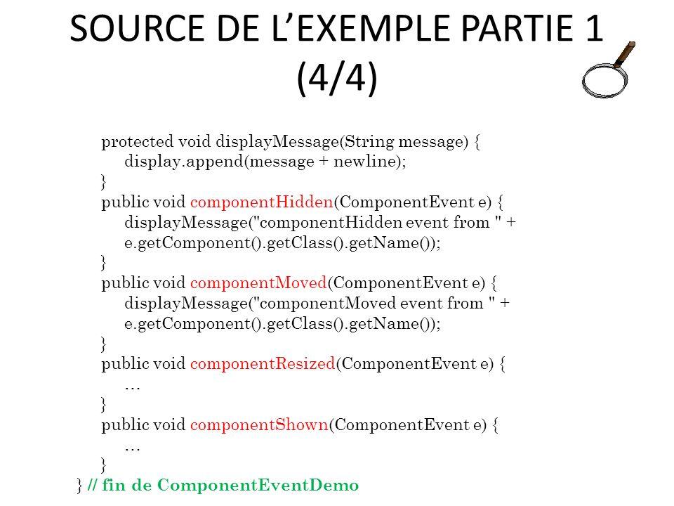 SOURCE DE LEXEMPLE PARTIE 1 (4/4) protected void displayMessage(String message) { display.append(message + newline); } public void componentHidden(Com